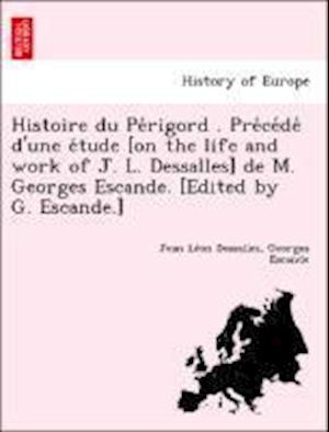 Bog, paperback Histoire Du Pe Rigord . Pre Ce de D'Une E Tude [On the Life and Work of J. L. Dessalles] de M. Georges Escande. [Edited by G. Escande.] af Georges Escande, Jean Le Dessalles