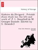 Histoire Du Pe Rigord . Pre Ce de D'Une E Tude [On the Life and Work of J. L. Dessalles] de M. Georges Escande. [Edited by G. Escande.] af Georges Escande, Jean Le Dessalles