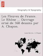 Les Fleuves de France. Le Rho Ne ... Ouvrage Orne de 168 Dessins Par A. Chapon. af Louis Barron, A. Chapon