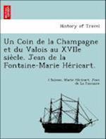 Un Coin de La Champagne Et Du Valois Au Xviie Sie Cle. Jean de La Fontaine-Marie He Ricart.