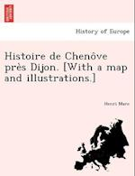 Histoire de Cheno Ve Pre S Dijon. [With a Map and Illustrations.] af Henri Marc