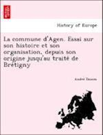 La Commune D'Agen. Essai Sur Son Histoire Et Son Organisation, Depuis Son Origine Jusqu'au Traite de Bre Tigny af Andre Ducom