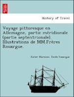 Voyage Pittoresque En Allemagne, Partie Me Ridionale (Partie Septentrionale). Illustrations de MM.Fre Res Rouargue.