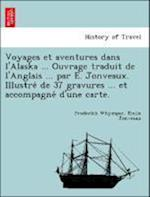 Voyages Et Aventures Dans L'Alaska ... Ouvrage Traduit de L'Anglais ... Par E. Jonveaux. Illustre de 37 Gravures ... Et Accompagne D'Une Carte. af E. Mile Jonveaux, Frederick Whymper