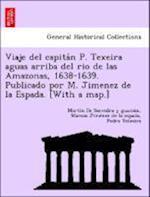 Viaje del Capita N P. Texeira Aguas Arriba del Rio de Las Amazonas, 1638-1639. Publicado Por M. Jimenez de La Espada. [With a Map.]