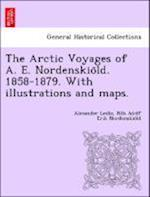 The Arctic Voyages of A. E. Nordenskio¨ld. 1858-1879. With illustrations and maps. af Nils Adolf Erik Nordenskio¨ld, Alexander Leslie