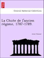 La Chute de L'Ancien Re Gime, 1787-1789. af Aime Cherest