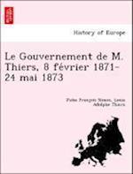 Le Gouvernement de M. Thiers, 8 Fe Vrier 1871-24 Mai 1873