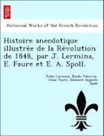 Histoire Anecdotique Illustre E de La Re Volution de 1848, Par J. Lermina, E. Faure Et E. A. Spoll.