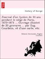 Journal D'Un Lyce En de 14 ANS Pendant Le Sie GE de Paris, 1870-1871 ... Ouvrage Illustre de 20 Gravures ... Par Eug. Courboin, Et D'Une Carte, Etc. af Edmond Deschaumes, Euge Ne Courboin