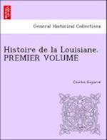Histoire de La Louisiane. Premier Volume