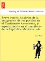 Breve Resen a Histo Rica de La Emigracio N de Los Pueblos En El Continente Americano, y Especialmente En El Territorio de La Repu Blica Mexicana, Etc. af Jose Reyes