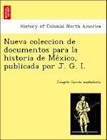 Nueva coleccion de documentos para la historia de Me´xico, publicada por J. G. I. af Joaqui´n Garci´a Icazbalceta