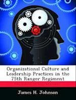 Organizational Culture and Leadership Practices in the 75th Ranger Regiment af James H. Johnson