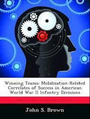 Winning Teams: Mobilization-Related Correlates of Success in American World War II Infantry Divisions