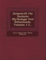 Zeitschrift Fur Deutsche Mythologie Und Sittenkunde, Volumes 1-2... af Wilhelm Mannhardt, Johann Wilhelm Wolf