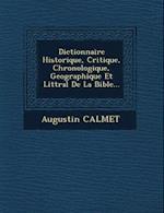 Dictionnaire Historique, Critique, Chronologique, Geographique Et Litt Ral de La Bible... af Augustin Calmet