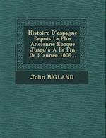 Histoire D Espagne Depuis La Plus Ancienne Epoque Jusqu A A La Fin de L Annee 1809... af John Bigland