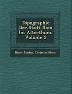 Topographie Der Stadt ROM Im Alterthum, Volume 2