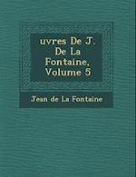 Uvres de J. de La Fontaine, Volume 5
