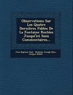 Observations Sur Les Quatre Dernieres Fables de La Fontaine Restees Jusqui'ici Sans Commentaires... af Jacques Delille, Jean-Baptiste Gail