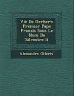 Vie de Gerbert af Alexandre Olleris