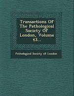 Transactions of the Pathological Society of London, Volume 43...