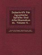 Zeitschrift Fur Agyptische Sprache Und Alterthumskunde, Volume 6...