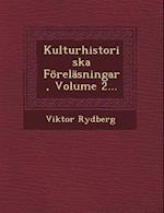 Kulturhistoriska Forelasningar, Volume 2...
