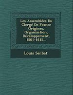 Les Assemblees Du Clerge de France Origines, Organisation, Developpement, 1561-1615... af Louis Serbat