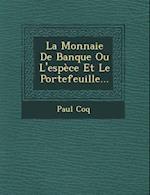La Monnaie de Banque Ou L'Espece Et Le Portefeuille... af Paul Coq