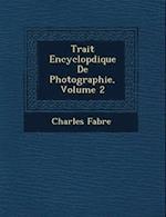Trait Encyclop Dique de Photographie, Volume 2 af Charles Fabre