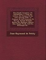 Encyclop Die L Mentaire, Ou Introduction A L' Tude Des Lettres, Des Sciences Et Des Arts af Jean-Raymond De Petity