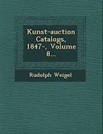 Kunst-Auction Catalogs, 1847-, Volume 8... af Rudolph Weigel