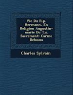 Vie Du R.P. Hermann, En Religion Augustin-Marie Du T.S. Sacrement af Charles Sylvain