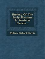 History of the Early Missions in Western Canada... af William Richard Harris