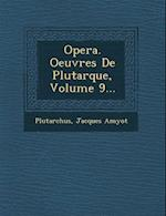 Opera. Oeuvres de Plutarque, Volume 9... af Jacques Amyot