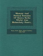 Memoir and Poetical Remains of Henry Kirke White