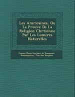 Les Am Ricaines, Ou La Preuve de La Religion Chr Tienne Par Les Lumi Res Naturelles af Bassompierre