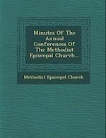 Minutes of the Annual Conferences of the Methodist Episcopal Church...