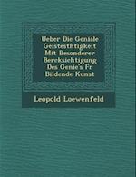 Ueber Die Geniale Geistesth Tigkeit Mit Besonderer Ber Cksichtigung Des Genie's Fur Bildende Kunst af Leopold Loewenfeld