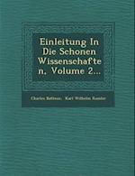 Einleitung in Die Schonen Wissenschaften, Volume 2... af Charles Batteux