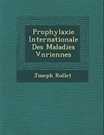 Prophylaxie Internationale Des Maladies V N Riennes af Joseph Rollet