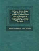 Histoire Scientifique Et Militaire de L'Exp Dition Fran Aise En Gypte af Louis Reybaud, Achille De Vaulabelle