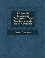 La Famille Limousine D'Autrefois D'Apr S Les Testaments Et La Coutume af Louis Guibert