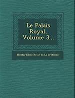 Le Palais Royal, Volume 3...