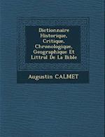 Dictionnaire Historique, Critique, Chronologique, Geographique Et Litt Ral de La Bible af Augustin Calmet