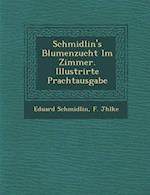 Schmidlin's Blumenzucht Im Zimmer. Illustrirte Prachtausgabe af F. J. Hlke, Eduard Schmidlin