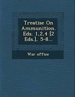 Treatise on Ammunition. Eds. 1,2,4 [2 Eds.], 5-8... af War Office
