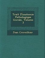 Trait D'Anatomie Pathologique G N Rale, Volume 3 af Jean Cruveilhier